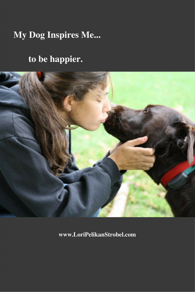 My Dog Inspires Me...To Be Happier!