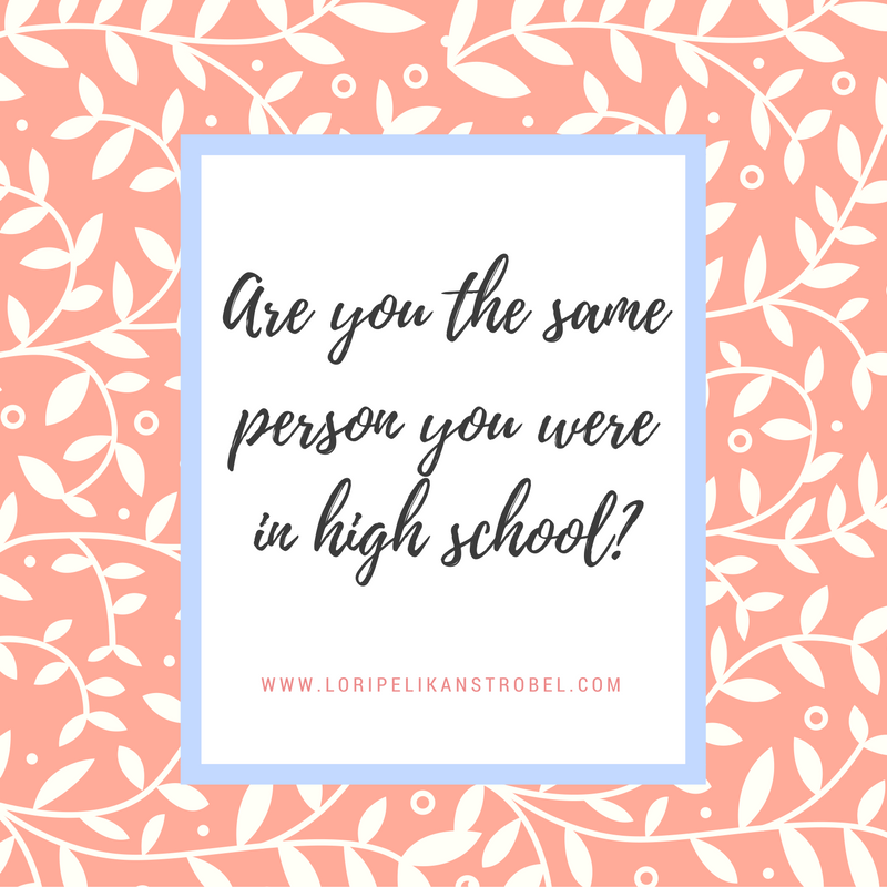 Are you the same person you were in high school?